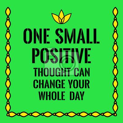 Fototapeta Motywacyjne Cytat Jedna Mała Pozytywna Myśl Może Zmienić W