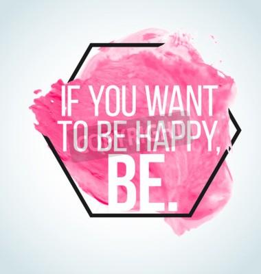 Fototapeta Nowoczesne inspirujący cytat na tle Akwarele - jeśli chcesz być szczęśliwy, bądź