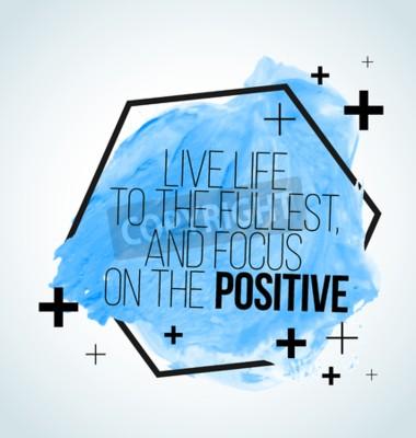 Fototapeta Nowoczesne inspirujący cytat na tle Akwarele - Żyj pełnią życia, a skupić się na pozytywnych