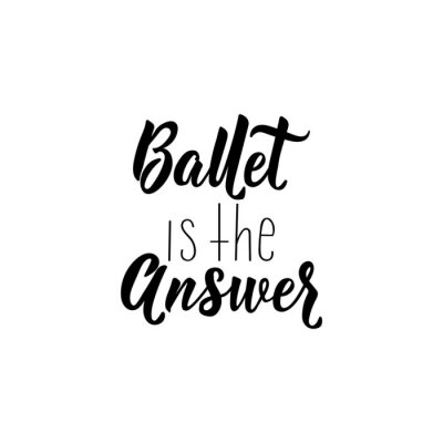 Naklejka Ballet is the answer. Vector illustration. Lettering. Ink illustration.