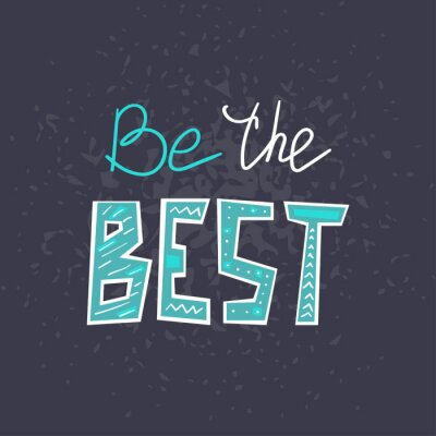 Naklejka Be the Best hand drawn lettering . Creative handwritten vector saying isolated on dark background. Sticker typography design. Motivational quote style