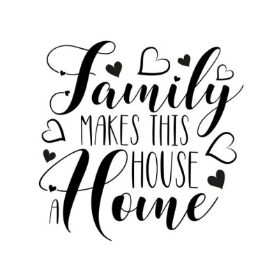 Naklejka Family makes this house a home- positive handwritten text, with  hearts. Good for greeting card and  t-shirt print, flyer, poster design, mug.