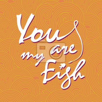 Jesteś moja ryba. Stylowe wektora karty liternictwo.