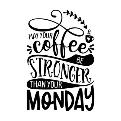 Naklejka may your coffee be stronger than your Monday - Concept with coffee cup. Good for scrap booking, motivation posters, textiles, gifts, bar sets.