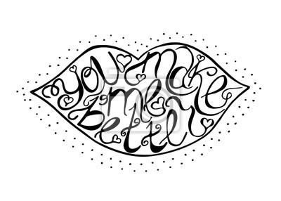Ręcznie rysowane romantyczny typografia plakat. Piękny Cytat Sprawiasz, że lepiej izolowane w usta sylwetki. Ilustracja kaligrafii napis na dzień zapisać lub darowizny.