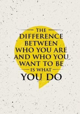 Naklejka Różnica między kim jesteś i kim chcesz być, jest What You Do. Inspirujące Motywacja Cytat kreatywny.