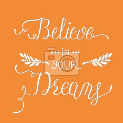 Uwierz w swoje marzenia.