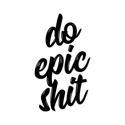 Obraz Do epic shit - Trendy calligraphy. Vector illustration on white background. Sassy  message. It can be used for t-shirt, phone case, poster, mug etc.