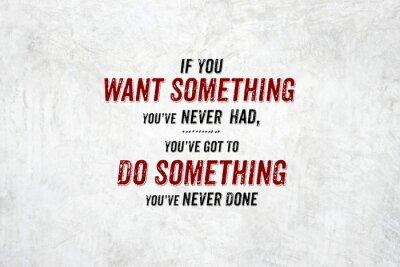 Obraz Inspiracja cytat: Jeśli chcesz coś, czego nigdy nie miałem, you'v