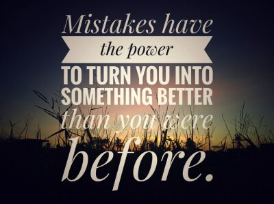 Obraz Inspirational motivational quote - Mistakes have the power to turn you into something better than you were before. On background of colorful dramatic sky of sunset sunrise over the meadow view.