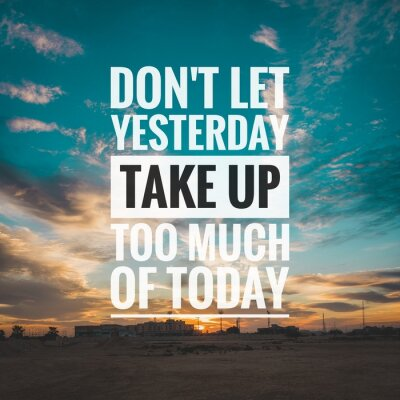 Obraz Motivational and inspirational quote - Don't let yesterday take up too much of today.