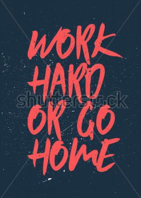 Obraz Pracuj ciężko lub idź do domu - Inspirujące i motywujące słowa. Projekt plakatu siłowni i treningu. Pojęcie typograficzna. Sztuka plakatu