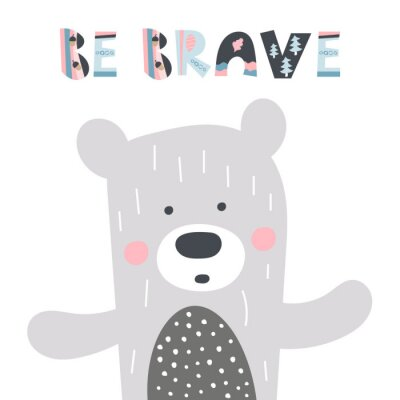 Plakat Cute hand drawn nursery poster with bear and letters Be brave for kids. Scandinavian style design greeting card. Vector illustration.