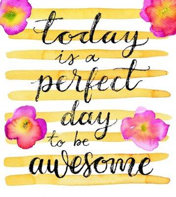 Plakat Dzisiaj jest idealny dzień, aby być niesamowite. Inspirujący cytat. Ręcznie rysowane litery na twórczej akwarela