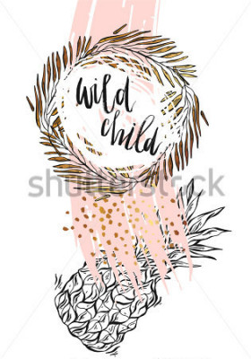 Plakat Hand drawn vector typography poster - Inspirational quote 'wild child' with pineapple,brunch frame and brush texture in gold and pastel colors - For greeting cards,posters,prints or home decorations.