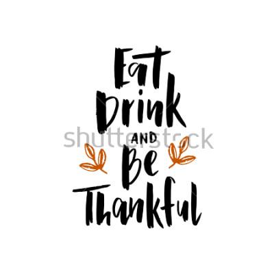 Plakat Jedz, pić i być wdzięcznym - ręcznie używać typografii napis plakat. Cytat z okazji świętowania. Na wydarzenie, znaczek, plakat, zaproszenie, kartka okolicznościowa, pocztówka, prezent, baner. Wekto