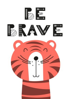 Plakat Poster for nursery scandi design with cute tiger and text Be brave in Scandinavian style. Vector Illustration. Kids illustration for baby clothes, greeting card, wrapping paper.