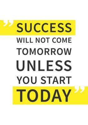 Plakat Sukces nie przyjdzie jutro chyba dziś zacząć. Inspirujące (motywacyjny) cytat na białym tle. Pozytywna afirmacja do druku, plakat. Wektor typografii projektowanie graficzne zobrazowanie.