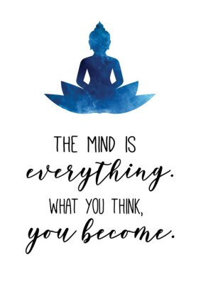 Plakat The mins is everything. What you think, you become. Buddha quote